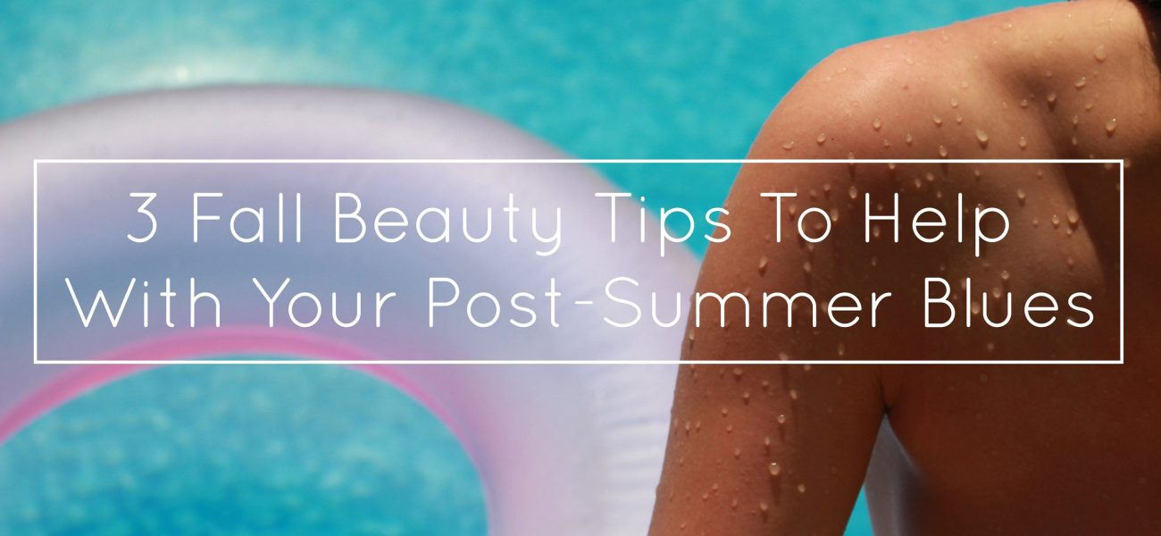 3-fall-beauty-tips-to-help-with-your-post-summer-blues-281923